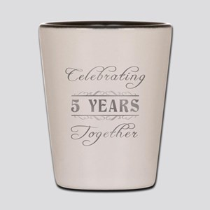Celebrating 5 Years Together Shot Glass